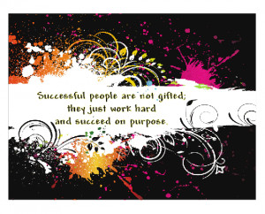 Successful People Are Not Gifted, They Just Work Hard And Succeed On ...