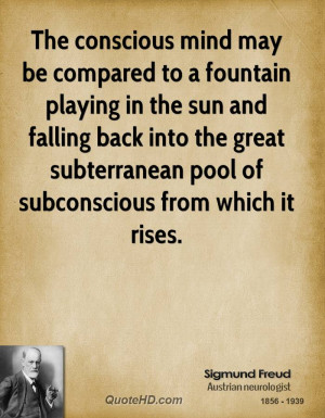 Sigmund Freud Quotes The conscious mind may be