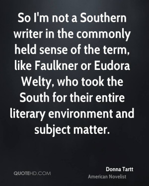 ... Faulkner or Eudora Welty, who took the South for their entire literary