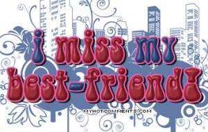 Tags : I miss my Best Friend Quotes