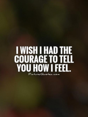 Crush Quotes Courage Quotes Secret Crush Quotes I Wish Quotes