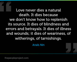 Love never dies a natural death. It dies because we don't know how ...
