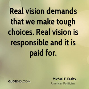 Real vision demands that we make tough choices. Real vision is ...