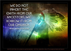 Native American proverb on who the earth belongs