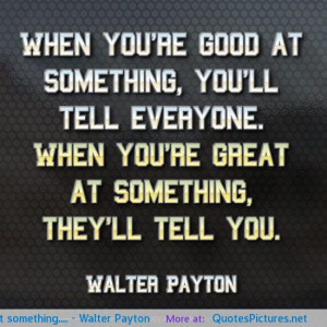 Walter Payton motivational inspirational love life quotes sayings ...