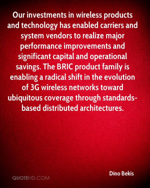 Our investments in wireless products and technology has enabled ...