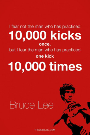 Bruce Lee quote: Practice 10 000, 10000 Kicks, Wise Quotes, 10 000 ...