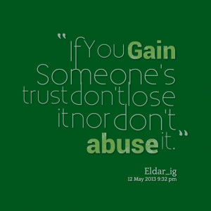 Quotes Picture: if you gain someone's trust don't lose it nor don't ...