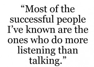 Listening Quote: Most of the successful people I've known...