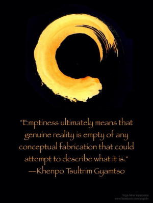 Emptiness is the most Fullness, it's pure Potentiality !
