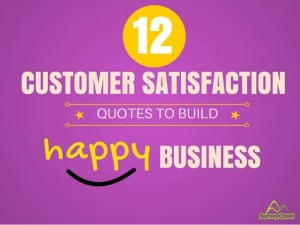 12 Customer Satisfaction Quotes To Build Happy Business!
