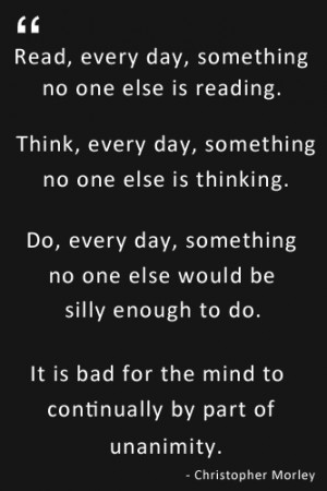 read every day something no one else is reading think every day ...