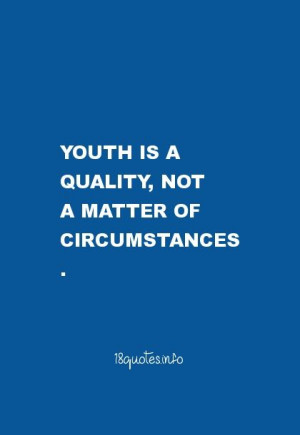 Motivational Quotes Youth is a quality, not a matter of circumstances.