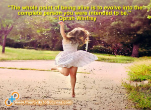 "... into the complete person you were intended to be."" ~ Oprah Winfrey"