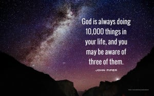 "John Piper quote: ""God is always doing 10,000 things…"""
