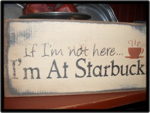 If I'm Not Here I'm At Starbucks Funny Wall Hanging by palmerfalls, $ ...