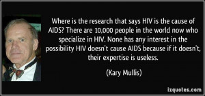 ... HIV. None has any interest in the possibility HIV doesn't cause AIDS