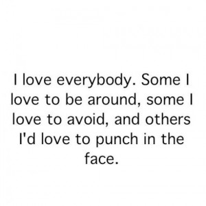 ... love to avoid and others id love to punch in the face life quote