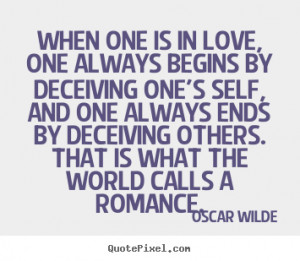 ... one is in love, one always begins by.. Oscar Wilde great love quote