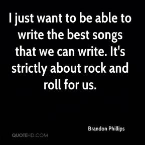 Brandon Phillips - I just want to be able to write the best songs that ...
