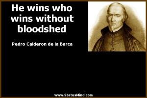 ... without bloodshed - Pedro Calderon de la Barca Quotes - StatusMind.com