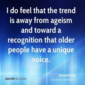 Daniel Petrie I do feel that the trend is away from ageism and