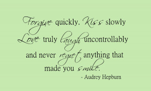 Audrey Hepburn quote forgive quickly kiss slowly frame the phrase