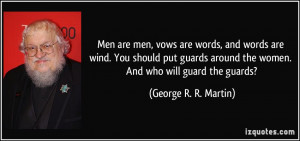 men, vows are words, and words are wind. You should put guards around ...