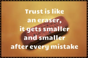 life quotes trust is like an eraser Life Quotes | Quote 58