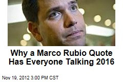 why a marco rubio quote has everyone talking 2016 rubio