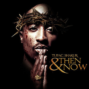 2Pac - Then And Now (Mixtape)