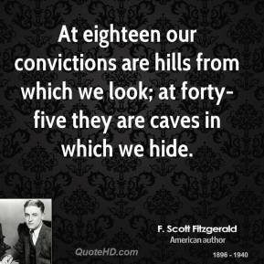 Scott Fitzgerald - At eighteen our convictions are hills from which ...
