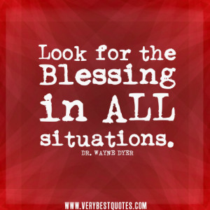Blessings quotes, look for the blessing in all situations.