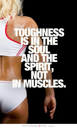 ... is in the soul and the spirit, not in muscles Picture Quote #1