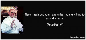 Never reach out your hand unless you're willing to extend an arm ...