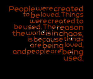 used be loved things were created to be used being used by quotes ...