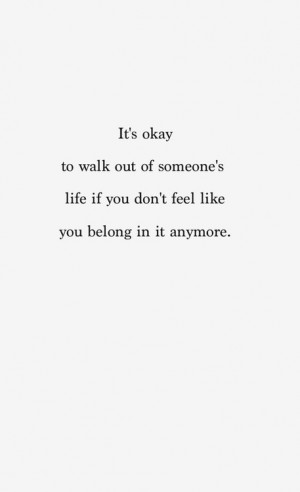 ... of someone's life if you don't feel like you belong in it anymore