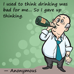 Here's a funny take on alcoholism. Read these funny quotes on alcohol ...