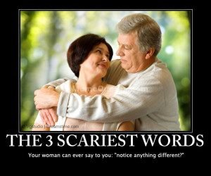 The three scariest words your woman can ever say to you: