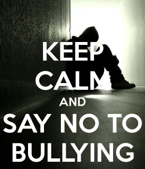 KEEP CALM AND SAY NO TO BULLYING - by LU Old Schools, Bullying Reports ...