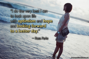can to look upon life with optimism and hope and looking forward ...