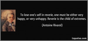 ... or very unhappy. Reverie is the child of extremes. - Antoine Rivarol