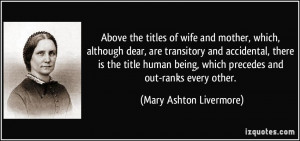 Above the titles of wife and mother, which, although dear, are ...
