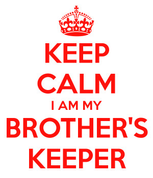 KEEP CALM I AM MY BROTHER'S KEEPER