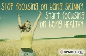 Quote - Stop focusing on being skinny. Start focusing on being healthy ...