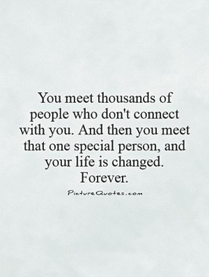 You meet thousands of people who don't connect with you. And then you ...