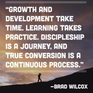 Growth and development take time. Learning takes Practice ...