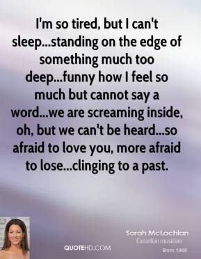 Sarah McLachlan - I'm so tired, but I can't sleep...standing on the ...