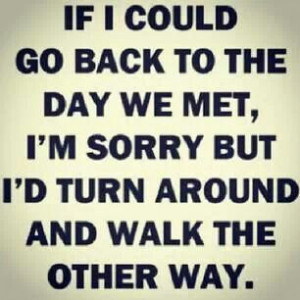 If I could go back to the day we met. ..