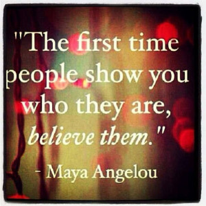 quote by Maya Angelou) I've had alot of trouble with this concept in ...